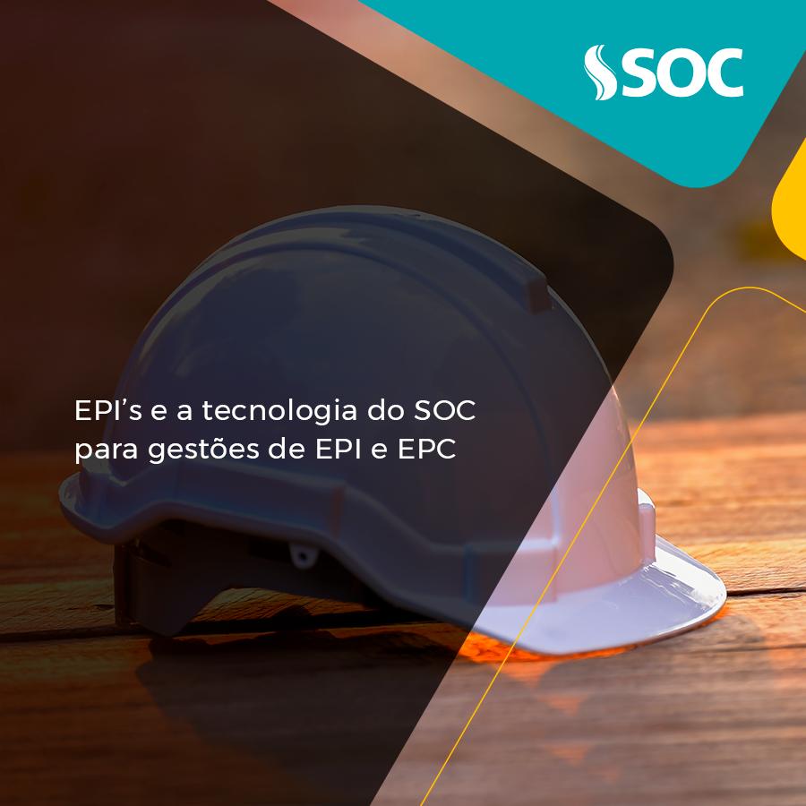 EPI's e a tecnologia do SOC para gestão de EPI e EPC